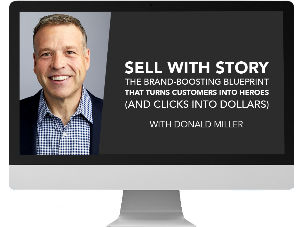 Donald Miller presents: Sell with Story, The Brand-Boosting Blueprint that Turns Customers into Heroes(and Clicks Into Dollars)